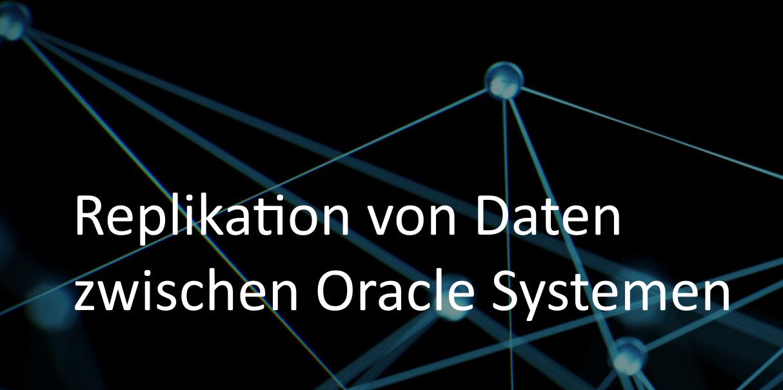 Replikation von Daten zwischen Oracle-Systemen